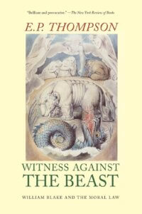 E P Thompson: Witness Against the Beast: Blake and the Moral Law