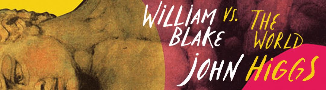 Blake in Beulah: A Review of John Higgs's 'William Blake vs TheWorld'