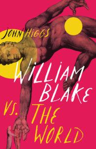 John Higgs: WIlliam Blake vs the World